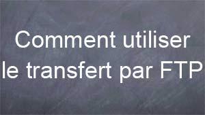 Comment utiliser le transfert par FTP