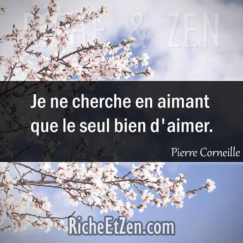 Je ne cherche en aimant que le seul bien d'aimer. - Pierre Corneille - des citations d'amour - les citations d'amour - citation sur l'amour - citations amour - citations sur l'amour - citations d'amour - citations d amour - citations sur l amour
