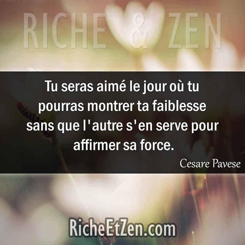 Tu seras aimé le jour où tu pourras montrer ta faiblesse sans que l'autre s'en serve pour affirmer sa force. - Cesare Pavese - citation sur l'amour - des citations d'amour - les citations d'amour - citations amour - citations sur l'amour - citations d'amour - citations d amour - citations sur l amour