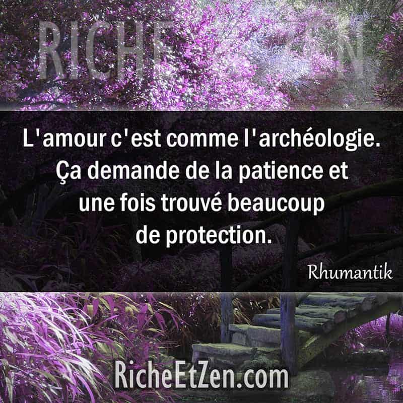 L'amour c'est comme l'archéologie. Ça demande de la patience et une fois trouvé beaucoup de protection. - Rhumantik - citation sur l'amour - des citations d'amour - les citations d'amour - citations amour - citations sur l'amour - citations d'amour - citations d amour - citations sur l amour