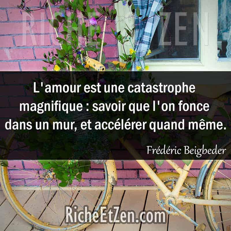 L'amour est une catastrophe magnifique : savoir que l'on fonce dans un mur, et accélérer quand même. - Frédéric Beigbeder - citation sur l'amour - des citations d'amour - les citations d'amour - citations amour - citations sur l'amour - citations d'amour - citations d amour - citations sur l amour